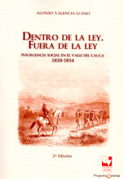 Dentro de la ley. Fuera de la ley:  insurgencia social en el Valle del Cauca 1810-1854