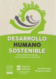 Desarrollo Humano Sostenible. Teoría y política económica, social, institucional y ambiental