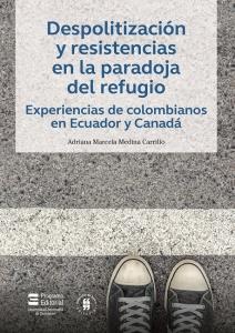 Despolitización y resistencias en la paradoja del refugio. Experiencias de colombianos en Ecuador y Canadá