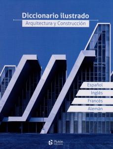 Diccionario Ilustrado. Arquitectura y Construcción