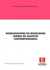 Disquisiciones en miscelánea acerca de asuntos contemporáneos.