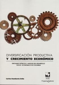 Diversificación productiva y crecimiento económico: Enfoques teóricos y análisis del desarrollo socio-económico de Colombia