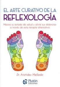 El arte curativo de la reflexología. Mejore su estado de salud y alivie sus dolencias a través de esta terapia alternativa