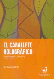 El caballete holográfico. Ensayos de arte, literatura y educación