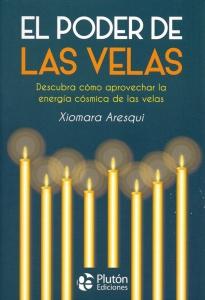 El poder de la velas. Descubra cómo aprovechar la energía cósmica de las velas