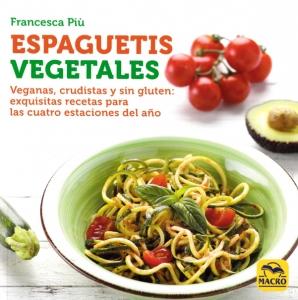 Espaguetis Vegetales. Veganas, crudistas y sin gluten: exquisitas recetas para las cuatro estaciones del año