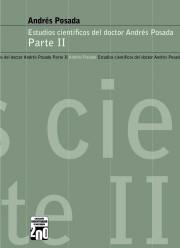 Estudios científicos del doctor Andrés Posada. Parte II