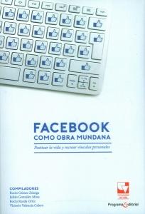Facebook como obra mundana.Poetizar la vida y recrear vínculos personales