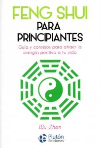 Feng Shui Para principiantes. Guía y consejos para atraer la energía positiva a tu vida
