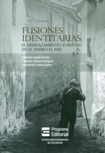 Fusiones identitarias: El desplazamiento forzoso en el diario El País
