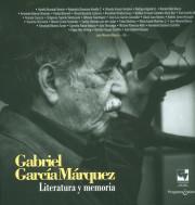 Gabriel García Márquez . Literatura y memoria