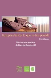 Guía para buscar lo que no has perdido. XIV Concurso Nacional de Libro de Cuentos UIS