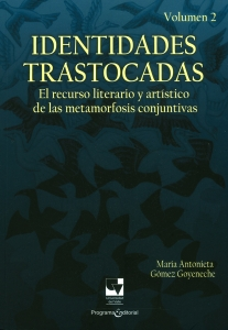Identidades trastocadas.El recurso literario y artístico de las metamorfosis conjuntivas .Vol.2