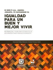 Igualdad para un buen y mejor vivir. Información y visibilidad estadística de los grupos étnicos-raciales en Bogotá