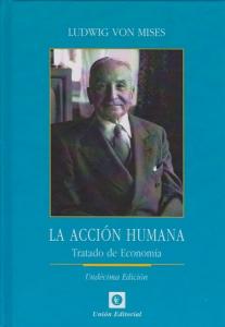 La acción humana.Tratado de Economía (Undécima Edición )