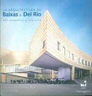 La arquitectura de Baixas & Del Río. Seis proyectos y una silla