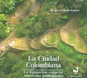 La ciudad colombiana. La formación  espacial americana prehispánica