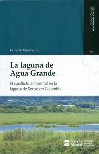 La laguna de Agua Grande. El conflicto ambiental en la laguna de Sonso en Colombia