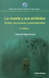 La muerte y sus símbolos. Muerte, tecnocracia y posmodernidad. 4a. Edición