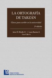 La ortografía de Tarzán. Claves para escribir en la universidad - 2da edición