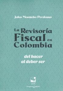 La revisoría fiscal en Colombia. Del hacer al deber ser