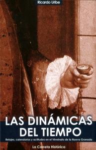 Las Dinámicas del Tiempo. Relojes, Calendarios y Actitudes en el Virreinato de la Nueva Granada