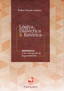 Lógica, dialéctica & retórica. Aristóteles y las teorías de la argumentación