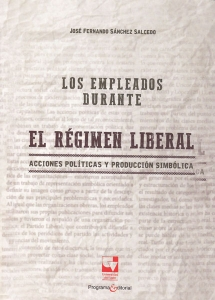 Los empleados durante el régimen liberal. Acciones políticas y producción simbólica
