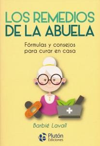 Los remedios de la abuela. Fórmulas y consejos para curar en casa