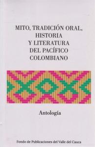 Mito, Tradición Oral, Historia y Literatura del Pacífico Colombia. Antología