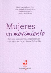 Mujeres en movimiento. Género, experiencias organizativas y repertorias de acción en Colombia