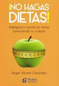 ¡No hagas dietas!. Adelgaza y ponte en forma conociendo tu cuerpo