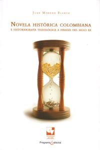 Novela histórica colombiana e historiografía teleológica a finales del siglo XX