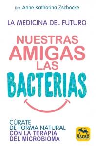 Nuestras Amigas las Bacterias. Cúrate de forma natural con la Terapia Microbiana
