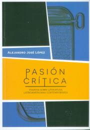 Pasión crítica. Ensayos sobre literatura latinoamericana contemporánea