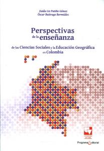 Perspectivas de la enseñanza de las ciencias sociales y la educación geográfica en Colombia