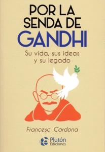 Por la senda de Gandhi. Su vida, sus ideas y su legado