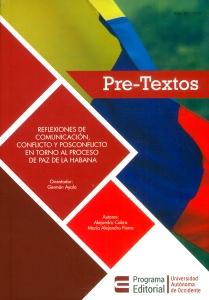 Pre-textos: reflexiones de comunicación, conflicto y posconflicto en torno al proceso de paz en la Habana
