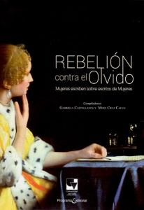 Rebelión contra el olvido, mujeres escriben sobre escritos de mujeres