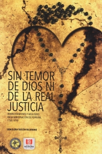 Sin temor de Dios ni de la real justicia: Amancebamiento y adulterio en la gobernación de Popayán 1760-1810