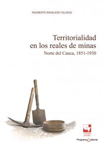Territorialidad en los reales de minas. Norte del Cauca, 1851-1930