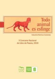 Todo animal es esfinge. X Concurso Nacional de Libro de Poesía, 2018