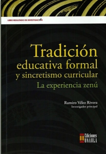 Tradición educativa formal y sincretismo curricular. La experiencia Zenú