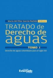 Tratado de derecho de aguas. Tomo I. Derecho de aguas colombiano para el siglo XXI
