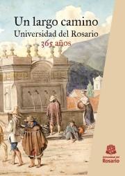 Un largo camino. Universidad del Rosario, 365 años