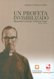 Un profeta invisibilizado. Monseñor Gerardo Valencia Cano (1917-1972)