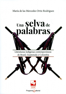 Una selva de palabras. Literaturas indígenas contemporáneas de Brasil, Guatemala y Colombia