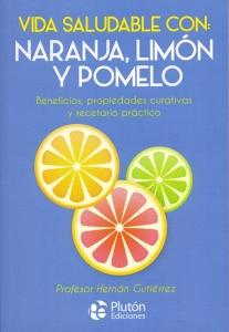 Vida saludable con: Naranja, limón y pomelo. Beneficios, propiedades curativas y recetario práctico