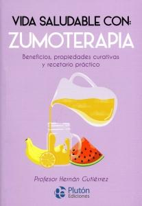 Vida saludable con: Zumoterapia. Beneficios, propiedades curativas y recetario práctico