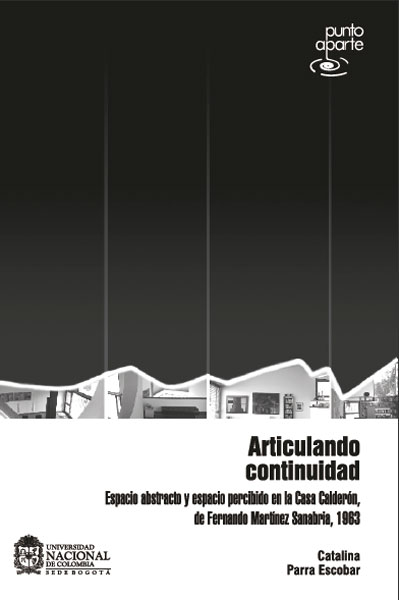 Articulando continuidad. Espacio abstracto y espacio percibido en la Casa Calderón, de Fernando Martínez Sanabria, 1963